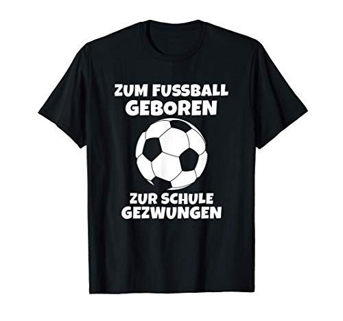 Zum Fußball geboren zur Schule Gezwungen Jungen Geschenkidee T-Shirt