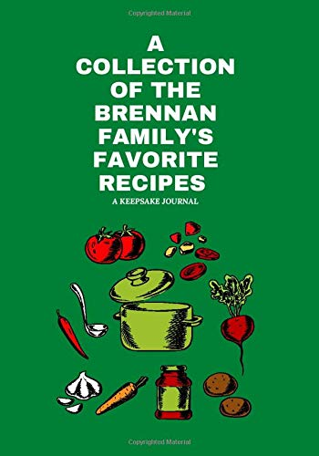 A Collection Of The Brennan Family's Favorite Recipes - A Keepsake Journal: 120 Pages 7 x 10 | recipe cookbook to write in your own recipes | Make ... notebook | Easy family recipes to pass down