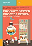 Product-Driven Process Design: From Molecule to Enterprise (De Gruyter STEM) - Edwin Zondervan
