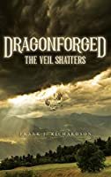 Dragonforged: The Veil Shatters