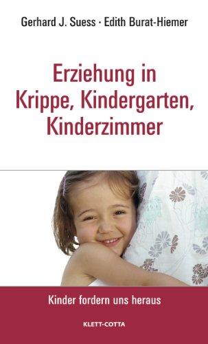 Erziehung in Krippe, Kindergarten, Kinderzimmer (Kinder fordern uns heraus, Bd. ?)
