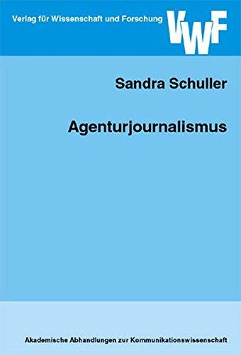 Agenturjournalismus (Akademische Abhandlungen zur Kommunikationswissenschaft)