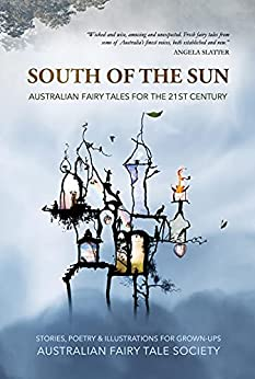 South of the Sun: Australian Fairy Tales for the 21st Century by [Australian Fairy Tale Society ]
