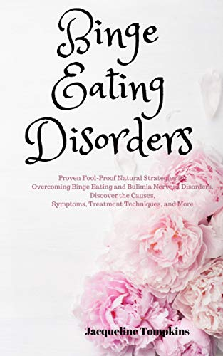 Binge Eating Disorders: Proven Fool-Proof Natural Strategies for Overcoming Binge Eating and Bulimia Nervosa Disorders. Discover the Causes, Symptoms, Treatment Techniques, and More (English Edition)