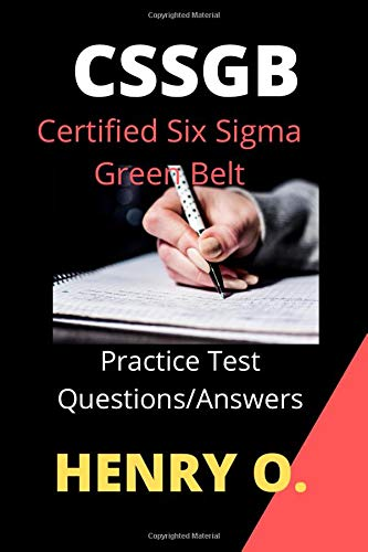 CSSGB - Certified Six Sigma Green Belt: Exam Practice Questions and Answers