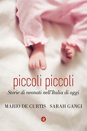 Piccoli piccoli: Storie di neonati nell'Italia di oggi (Italian Edition)