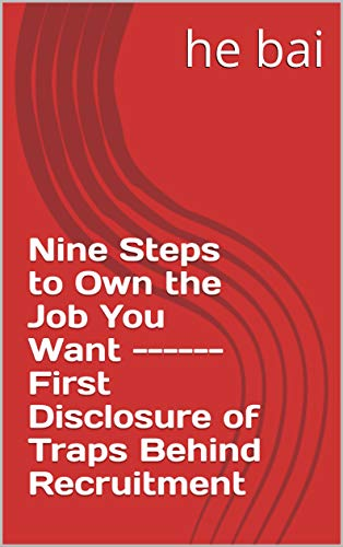 Nine Steps to Own the Job You Want ------First Disclosure of Traps Behind Recruitment (English Edition)