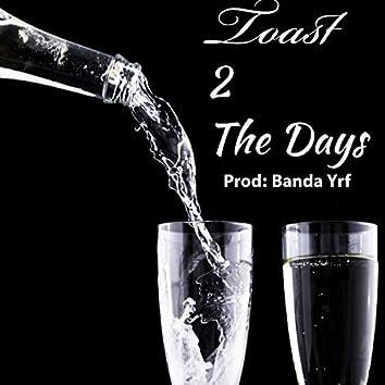 Toast 2 the Days