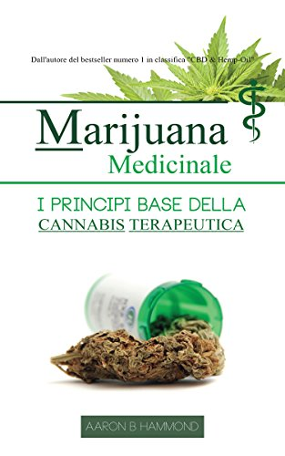 Marijuana Medicinale: I principi base della Cannabis Terapeutica (Italian Edition)