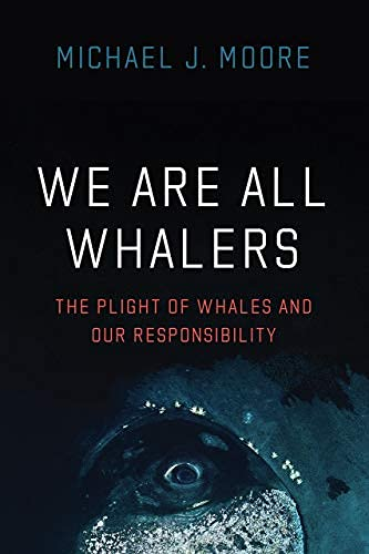 We Are All Whalers: The Plight of Whales and Our Responsibility (English Edition)