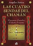 Las Cuatro Sendas Del Chaman: El guerrero, el sanador, el vidente, el maestro (Nagual)