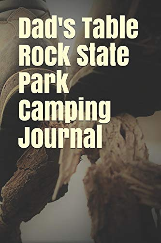 Dad s Table Rock State Park Camping Journal: Blank Lined Journal for Missouri Camping, Hiking, Fishing, Hunting, Kayaking, and All Other Outdoor Activities