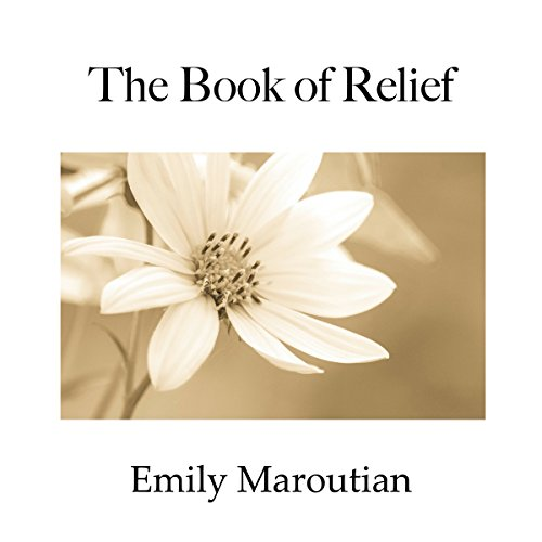 The Book of Relief: Passages and Exercises to Relieve Negative Emotion and Create More Ease in the Body audiobook cover art