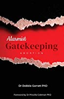 Alarmist Gatekeeping: Abortion