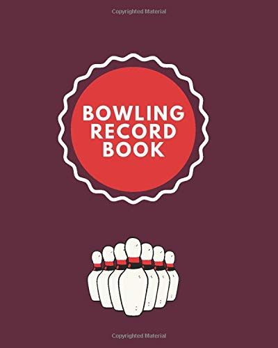 """Bowling Record Book: Game Record Book, League Score Keeper, Fouls, Scoring Sheet, Indoor Games recorder Notebook Gifts for Friends, Family, Bowling ... 10"""", 120 pages. (Bowling Scorebook, Band 25)"""