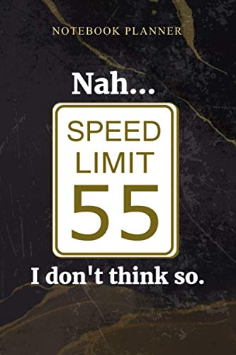 Notebook Planner Nah I don t think so Speed Limit: Schedule, 6x9 inch, Work List, Daily, Homeschool, Weekly, 114 Pages, Agenda