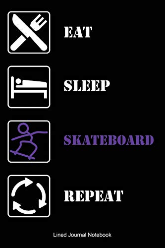 Eat Sleep SKATEBOARD Repeat: Paperback Sports Notebook Journal with Lined Pages