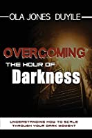 Overcoming the Hours of Darkness