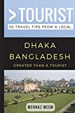 Greater Than a Tourist-Dhaka Bangladesh: 50 Travel Tips from a Local
