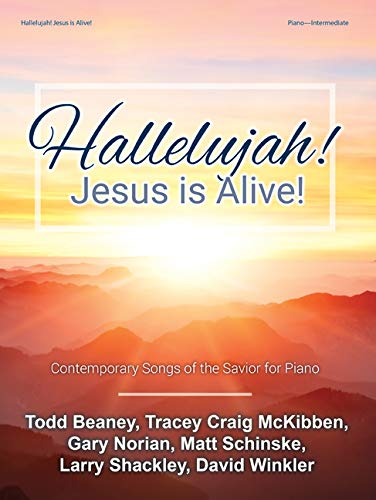 Hallelujah! Jesus Is Alive!: Contemporary Songs of the Savior for Piano