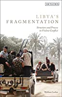 Libya's Fragmentation: Structure and Process in Violent Conflict