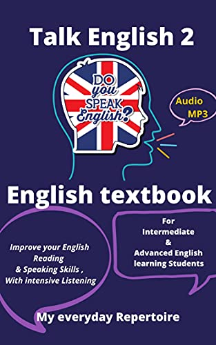 Talk English 2: English textbook, for Intermediate & Advanced English Students. Improve your English Reading & Speaking Skills , With intensive Listening: My Everyday Repertoire (English Edition)