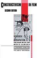Constructivism in Film - A Cinematic Analysis: The Man with the Movie Camera (Cambridge Studies in Film) by Vlada Petri?(2011-06-02)
