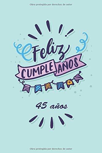 feliz cumpleaños 45 años: cuaderno, regalo para cualquier persona, amigos, familia, Cuaderno forrado, diario, regalo diario, 110 páginas, 6x9 pulgadas