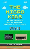 The Micro Kids: An 80s Adventure with ZX Spectrum, Commodore 64 and more