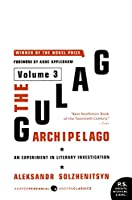 The Gulag Archipelago Volume 3: An Experiment in Literary Investigation (Perennial Classics)
