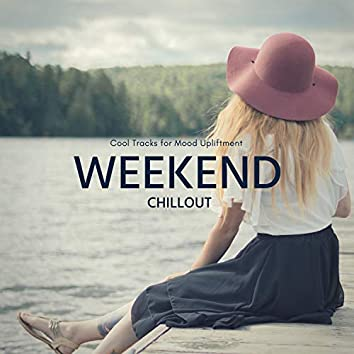 Weekend Chillout - Cool Tracks For Mood Upliftment