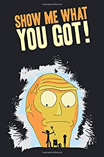 Show me what you got!: Rick and Morty notebook, 100 lined pages, 6x9''
