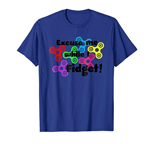Excuse Me While I Fidget! Trending TShirt Hand Toy...