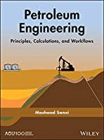 Petroleum Engineering: Principles, Calculations, and Workflows (Geophysical Monograph Series)