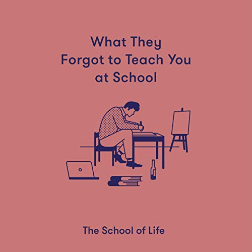 What They Forgot to Teach You at School: Essential Emotional Lessons Needed to Thrive