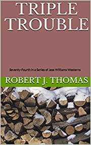 TRIPLE TROUBLE: Seventy-Fourth in a Series of Jess Williams Westerns (A Jess Williams Western Book 74)