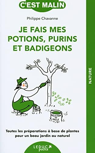 Je fais mes potions, purins et badigeons: Toutes les préparations à base de plantes pour un beau jardin au naturel (C'est malin)