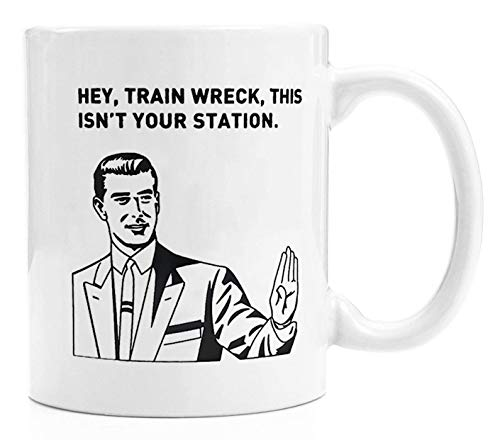 Hey, train wreck, this isn't your station