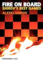 Fire on Board: Shirov's Best Games (Chess Games Collection)