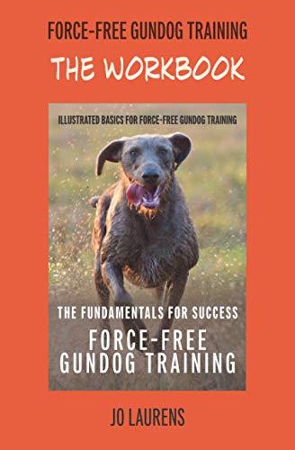 The Workbook: Force-Free Gundog Training: The Fundamentals For Success