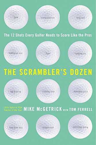 The Scrambler's Dozen: The 12 Shots Every Golfer Needs to Score Like the Pros