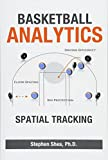 Basketball Analytics: Spatial Tracking - Stephen M. Shea