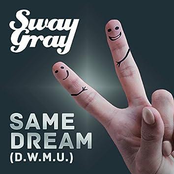 Same Dream (D.W.M.U.)
