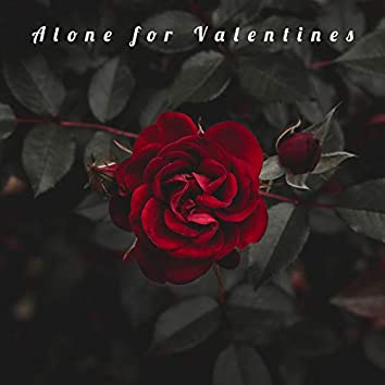 Alone for Valentines