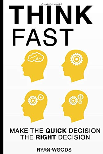 Think Fast: Make the Quick Decision the Right Decision (Decision Making, Fast, Slow, Thinking, Spy's Guide)