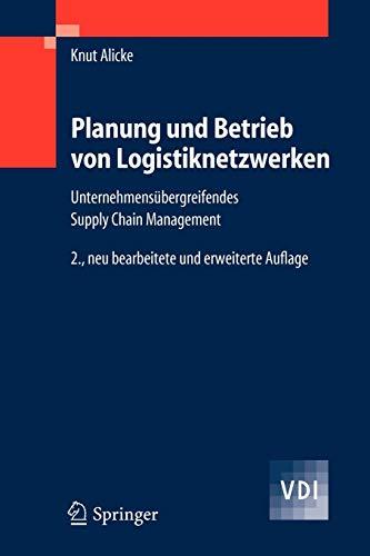 Planung und Betrieb von Logistiknetzwerken: Unternehmensübergreifendes Supply Chain Management (VDI-Buch) (German Edition)