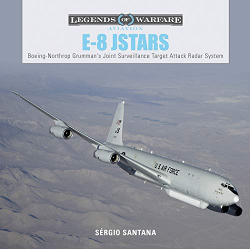 E8 JSTARS: Northrop Grumman's Joint Surveillance Target Attack Radar System: 16 (Legends of Warfare Aviation)