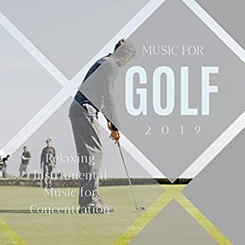 Music for Golf 2019: Relaxing Instrumental Music for Concentration