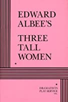 Three Tall Women - Acting Edition by Edward Albee(1994-10-01)