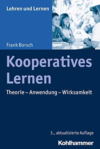 Kooperatives Lernen: Theorie - Anwendung - Wirksamkeit (Lehren und Lernen)